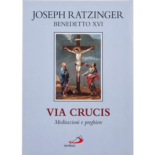 Via Crucis meditazioni e preghiere di Benedetto XVI 1